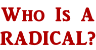 Who Is A RADICAL?